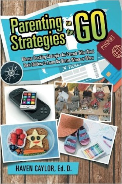 """Parenting Strategies on the Go"" -Haven Caylor, Ed. D."